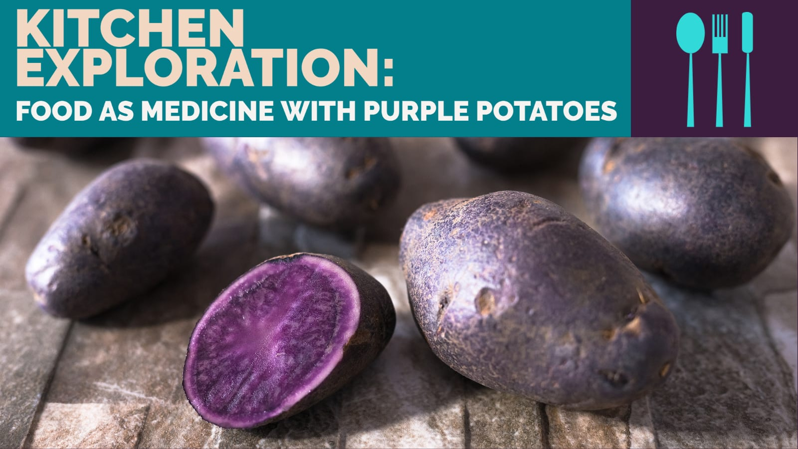 Kitchen Exploration: Food As Medicine with PURPLE POTATOES – CSA Week #13
