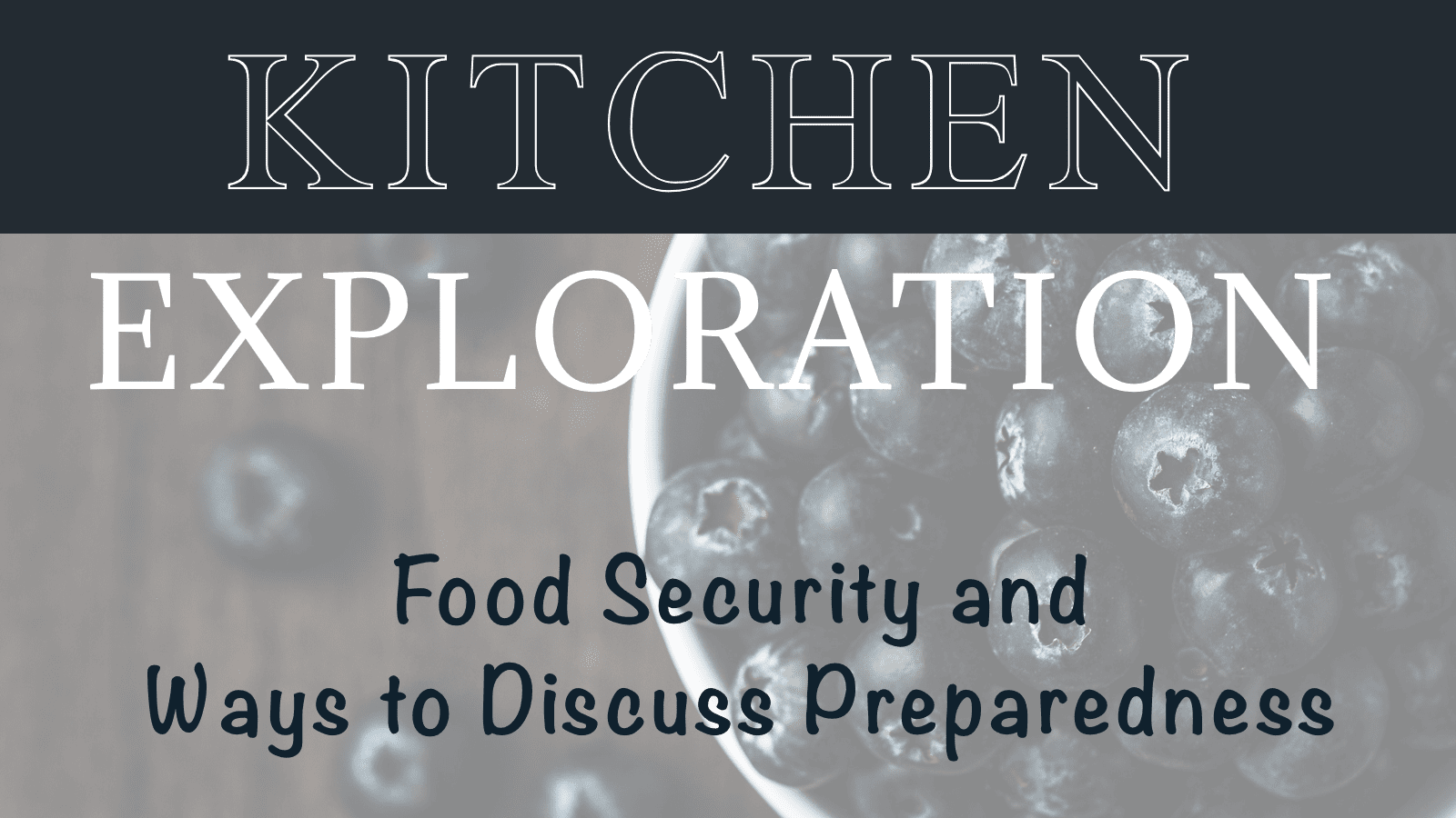 Kitchen Exploration: Food Security and Ways to Discuss Preparedness – CSA Week #15